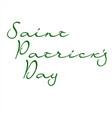 hand-written text saint patricks day vector image