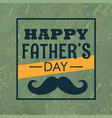 happy fathers day with mustache vector image vector image