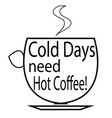 cold days need hot coffee - cup of coffee logo vector image