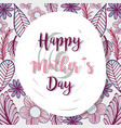 mother day with leaves and flowers dacorative vector image vector image
