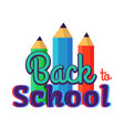 back to school poster with three colorful pencils vector image vector image