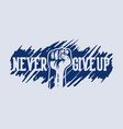 never give up raise hand design motivation slogan vector image