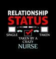 funny relationship status taken a crazy nurse vector image vector image