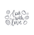 cook with love inspiring phrase or slogan vector image vector image