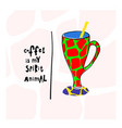quote love coffee typography spirit animal cup vector image vector image
