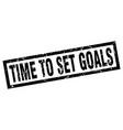 square grunge black time to set goals stamp vector image