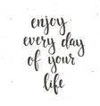 Enjoy Every Day of your Life vector image vector image