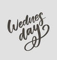 wednesday words quote design hand drawn ink vector image