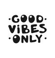 good vibes only motivation text with heart vector image vector image