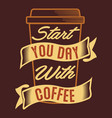 start you day with coffee vector image vector image