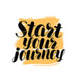 start your journey hand lettering positive quote vector image vector image