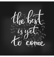 The Best is yet to come lettering vector image vector image