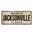welcome to jacksonville vintage rusty metal sign vector image vector image