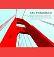 bottom view of golden gate bridge in san francisco vector image