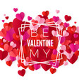 be my valentine happy valentines day and wedding vector image vector image