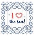 nautical typography poster i love sea marine vector image