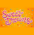 sweet dreams lettering vector image vector image