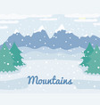 winter mountains landscape with spruce trees and vector image