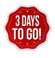 3 days to go label or sticker vector image vector image
