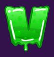 slime font type letter v latin alphabet green vector image vector image