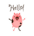 funny pig greets you hello happy pink piglet vector image