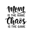 mom is name chaos is game vector image vector image