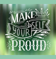 make yourself proud square card with lettering on vector image vector image