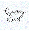 happy dad handwritten greeting card design vector image vector image
