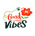good vibes banner with typography flower and bee vector image