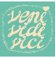Veni Vidi Vici - quote for inspiration vector image