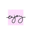 enjoy calligraphy shirt quote lettering vector image vector image