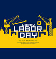 happy labor day message construction vector image vector image