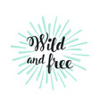 wild and free modern hand lettering with sun rays vector image