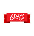 6 days to go red ribbon on white background vector image vector image