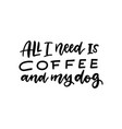 all you need is coffee and my dog vector image vector image