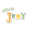colorful lettering of hello july vector image vector image