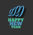 happy new year 2020 sign on the black background vector image vector image
