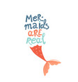 mermaids are real lettering girl with tail vector image vector image