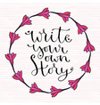 write your own story handwritten greeting card vector image vector image